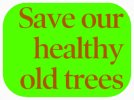SAVEOURHEALTHYOLDTREES